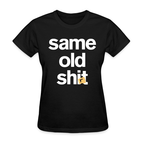 Same Old Shirt (Women) - Women's T-Shirt