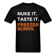 T-Shirts ~ Men's T-Shirt ~ Nuke it. Taste It. Freezerburns