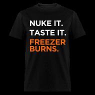 T-Shirts ~ Men's T-Shirt ~ Nuke it. Taste It. Freezerburns