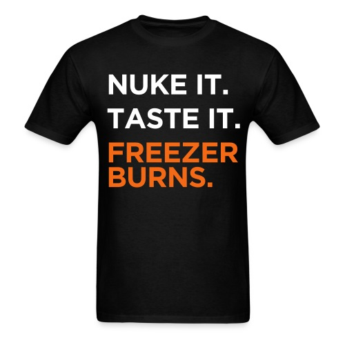 Nuke it. Taste It. Freezerburns - Men's T-Shirt
