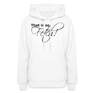 GIRLS That is so Fetch! - Women's Hoodie