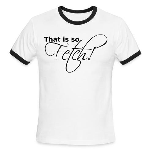 GUYS That is so Fetch! - Men's Ringer T-Shirt