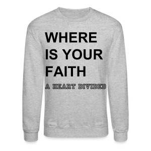 Where Is Your Faith AHD Sweatshirt - Crewneck Sweatshirt