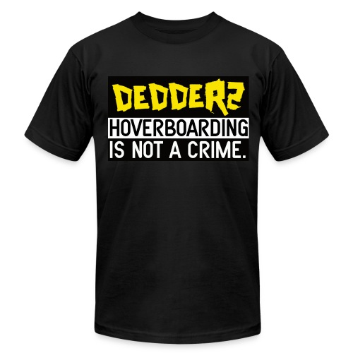Dedderz Hoverboarding Is Not A Crime T-Shirt - Men's  Jersey T-Shirt