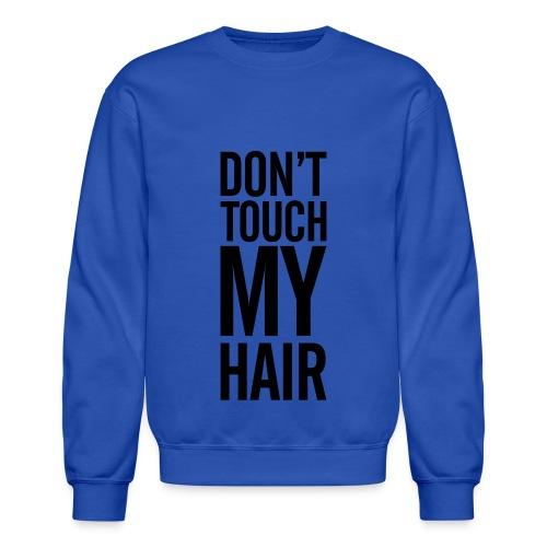 Don't Touch My Hair Men's Crewneck Sweatshirt - Crewneck Sweatshirt