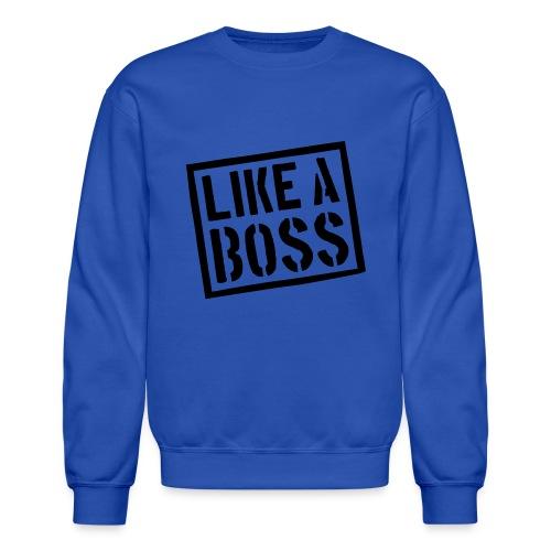 Like A Boss Men's Crewneck Sweatshirt - Crewneck Sweatshirt