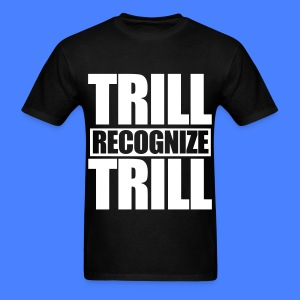Trill Recognize Trill T-Shirts - Men's T-Shirt