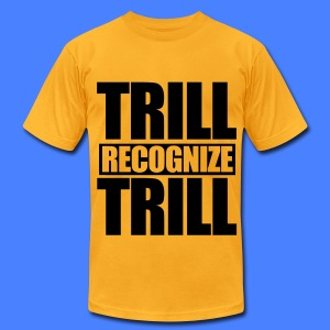 Trill Recognize Trill T-Shirts - Men's T-Shirt by American Apparel