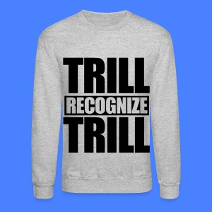 Trill Recognize Trill Long Sleeve Shirts - Crewneck Sweatshirt