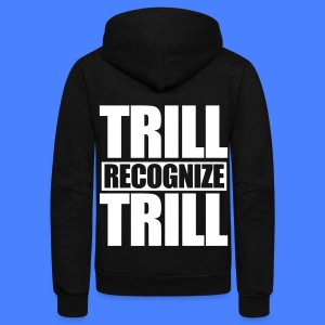 Trill Recognize Trill Zip Hoodies/Jackets - Unisex Fleece Zip Hoodie by American Apparel