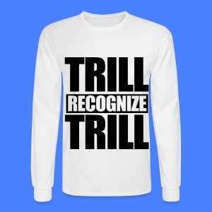 Trill Recognize Trill Long Sleeve Shirts - Men's Long Sleeve T-Shirt