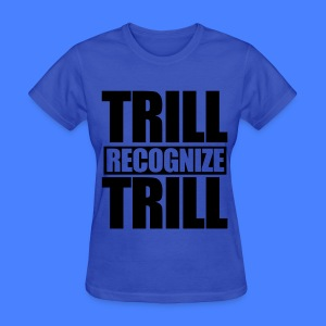 Trill Recognize Trill Women's T-Shirts - Women's T-Shirt