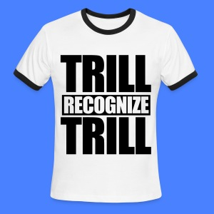 Trill Recognize Trill T-Shirts - Men's Ringer T-Shirt
