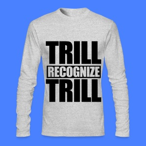 Trill Recognize Trill Long Sleeve Shirts - Men's Long Sleeve T-Shirt by Next Level