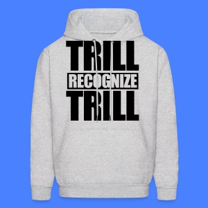 Trill Recognize Trill Hoodies - Men's Hoodie