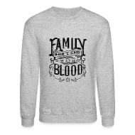 Long Sleeve Shirts ~ Crewneck Sweatshirt ~ Family Don't End With Blood