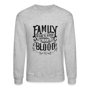 Family Don't End With Blood - Crewneck Sweatshirt