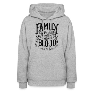 Family Don't End With Blood - Women's Hoodie