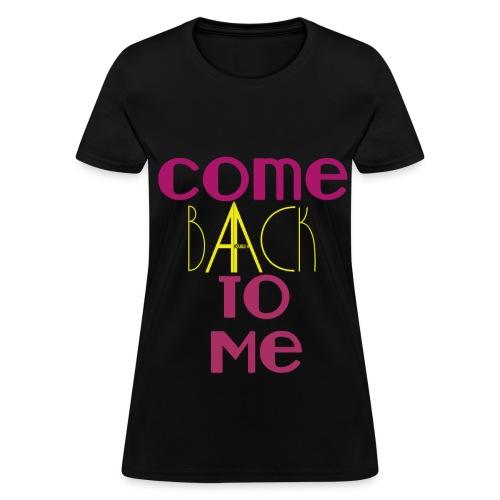COME BACK TO ME -Womens - Women's T-Shirt