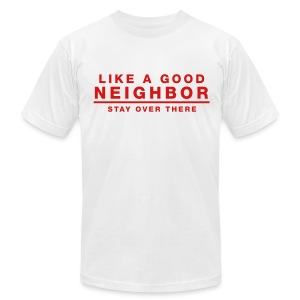 Like A Good Neighbor Stay Over There - Men's T-Shirt by American Apparel