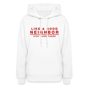 Like A Good Neighbor Stay Over There - Women's Hoodie