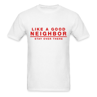 T-Shirts ~ Men's T-Shirt ~ Like A Good Neighbor Stay Over There