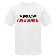 T-Shirts ~ Men's T-Shirt by American Apparel ~ I'm Not Short I'm Concentrated Awesome