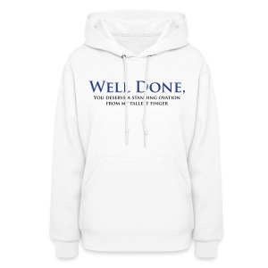 Well Done You Deserve A Standing Ovation From My Tallest Finger - Women's Hoodie