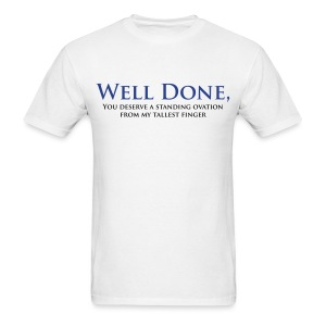Well Done You Deserve A Standing Ovation From My Tallest Finger - Men's T-Shirt