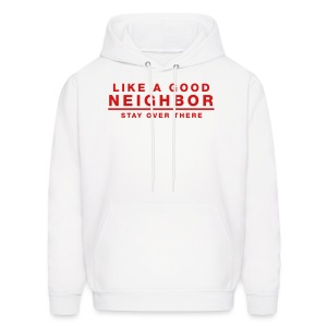 Like A Good Neighbor Stay Over There - Men's Hoodie
