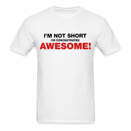 T-Shirts ~ Men's T-Shirt ~ I'm Not Short I'm Concentrated Awesome