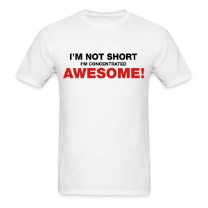 I'm Not Short I'm Concentrated Awesome - Men's T-Shirt