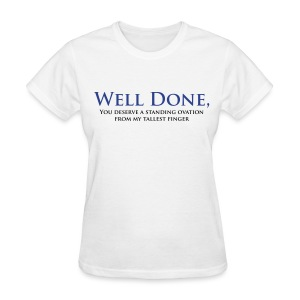 Well Done You Deserve A Standing Ovation From My Tallest Finger - Women's T-Shirt