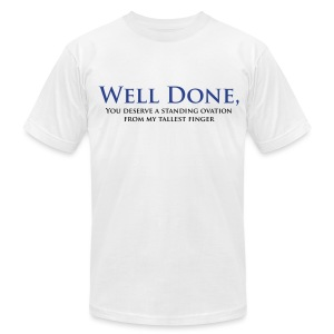Well Done You Deserve A Standing Ovation From My Tallest Finger - Men's T-Shirt by American Apparel
