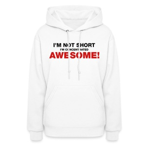 I'm Not Short I'm Concentrated Awesome - Women's Hoodie