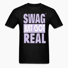 SWAG JUST GOT REAL T-Shirts