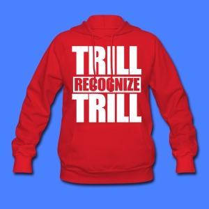 Trill Recognize Trill Hoodies - Women's Hoodie