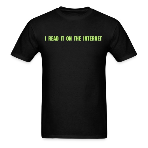 'I Read It On The Internet' Men's Shirt - Men's T-Shirt
