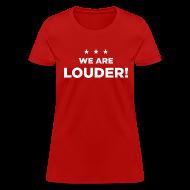 Women's T-Shirts ~ Women's T-Shirt ~ WE ARE LOUDER!