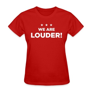 WE ARE LOUDER! - Women's T-Shirt