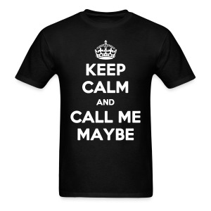Keep Calm & Call Me Maybe - Men's T-Shirt
