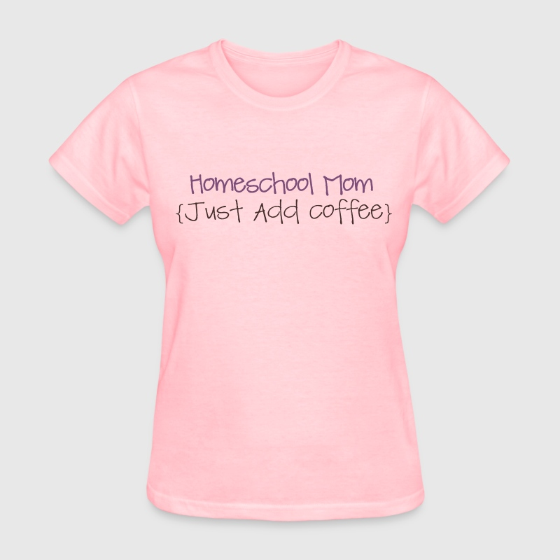Homeschool Mom- just add coffee Women's T-Shirts - Women's T-Shirt