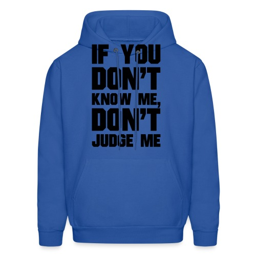 If You Dont Know Me, Dont Judge Me - Men's Hoodie