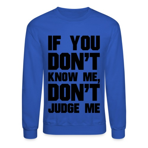 If You Dont Know Me, Dont Judge Me - Crewneck Sweatshirt