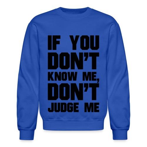 If You Dont Know Me, Dont Judge Me - Crewneck Sweatshirt