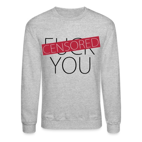 Fuck You - Censored - Crewneck Sweatshirt