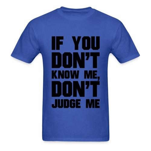 If You Dont Know Me, Dont Judge Me - Men's T-Shirt