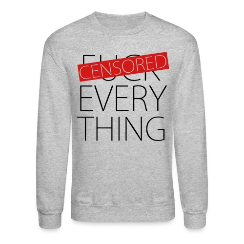 Fuck Everything - Censored - Crewneck Sweatshirt