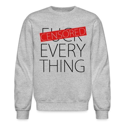 Fuck Everything - Censored - Crewneck Sweatshirt