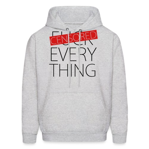 Fuck Everything - Censored - Men's Hoodie